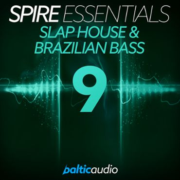 Spire Essentials Vol 9: Slap House & Brazilian Bass