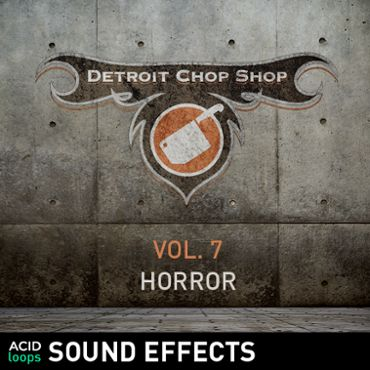 The Detroit Chop Shop Sound Effects Series - Vol. 07 Horror