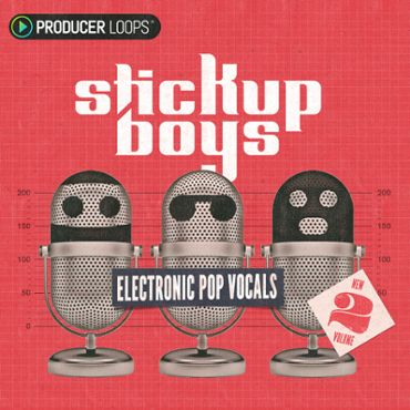 Stick Up Boys: Electronic Pop Vocals Vol 2