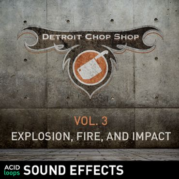 The Detroit Chop Shop Sound Effects Series - Vol. 04 Explosion, Fire and Impact