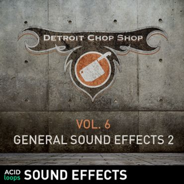 The Detroit Chop Shop Sound Effects Series - Vol. 06 General Sound Effects 2