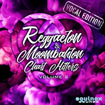 Reggaeton & Moombahton Chart Hitters Vol 2: Vocal Edition