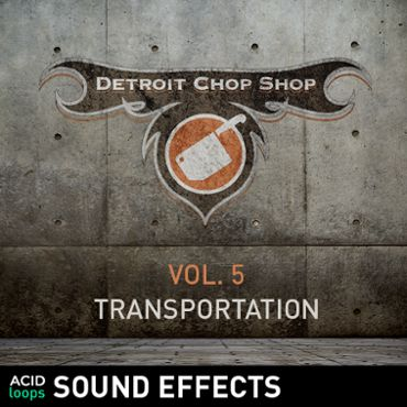 The Detroit Chop Shop Sound Effects Series - Vol. 05 Transportation