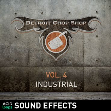 The Detroit Chop Shop Sound Effects Series - Vol. 04 Industrial