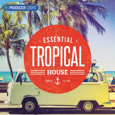 Essential Tropical House: Summer Edition