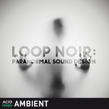 Loop Noir - Paranormal Sound Design