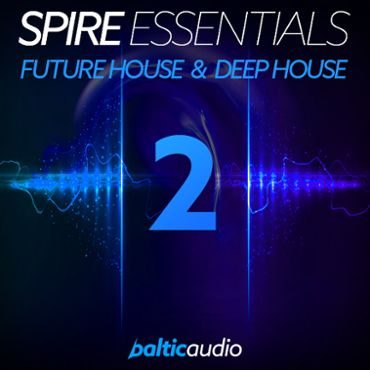Spire Essentials Vol 2: Future House & Deep House