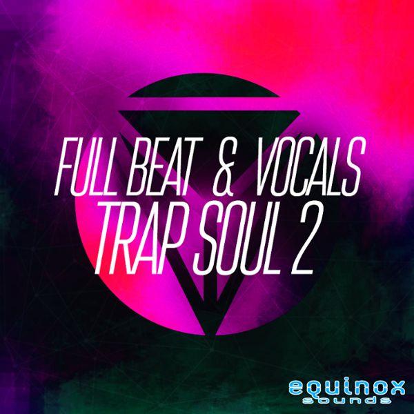 Full Beat & Vocals: Trap Soul 2