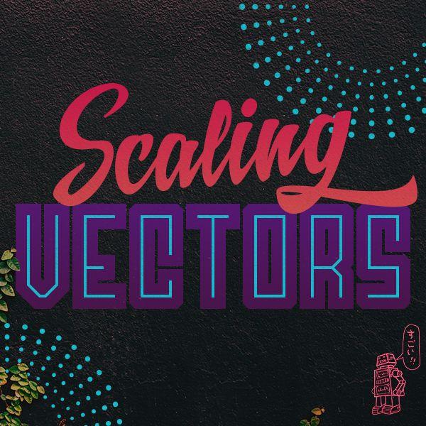 Scaling Vectors