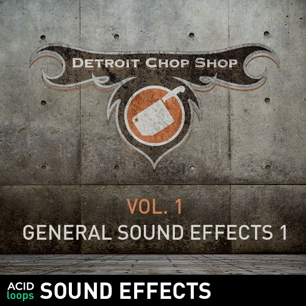 The Detroit Chop Shop Sound Effects Series - Vol. 01 General Sound Effects