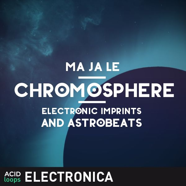 Ma Ja Le - Chromosphere (Electronic Imprints and Astrobeats)