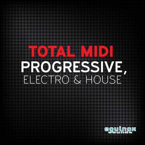 Total MIDI: Progressive, Electro & House