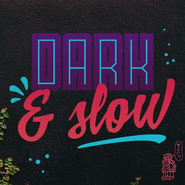 Dark-N-Slow